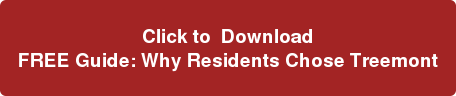 Click to  Download FREE Guide: Why Residents Chose Treemont